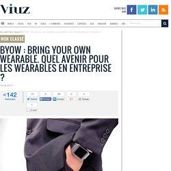 BYOW : Bring your own wearable. Quel avenir pour les wearables en entreprise?