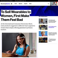 To Sell Wearables to Women, First Make Them Feel Bad