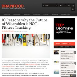 10 Reasons why the Future of Wearables is NOT Fitness Tracking