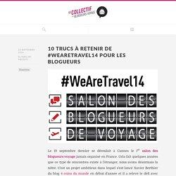 10 Trucs à retenir de #wearetravel14 pour les blogueurs