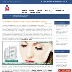 Are You Wearing Fake Eyelashes? Use Careprost To Get Natural Eyelashes