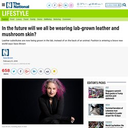 In the future will we all be wearing lab-grown leather and mushroom skin?