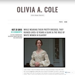 While Wearing Their Pretty Dresses, They Ruined Lives: 12 Years A Slave & the Role of White Women in Slavery