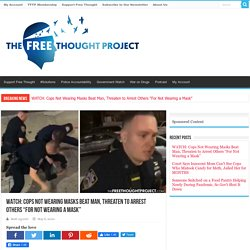 """Cops Not Wearing Masks Beat Man, Threaten to Arrest Others """"For Not Wearing a Mask"""""""