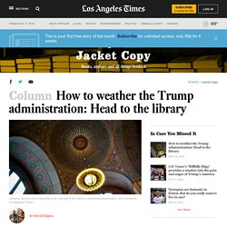 How to weather the Trump administration: Head to the library