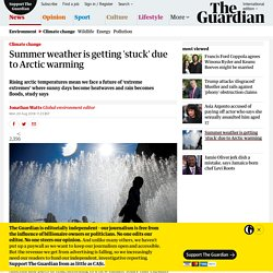 Summer weather is getting 'stuck' due to Arctic warming