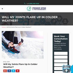 Will My Joints Flare Up in Colder Weather? - Premier Spine & Pain Management