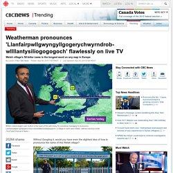 Weatherman pronounces 'Llanfairpwllgwyngyllgogerychwyrndrob-wllllantysiliogogogoch' flawlessly on live TV - Trending