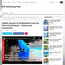 Riptide Vacuum SL Weatherproof Cover by Clear Pool Products - Protect your Investment!