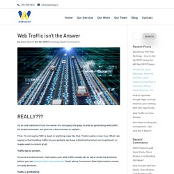 Web Traffic isn't the Answer !