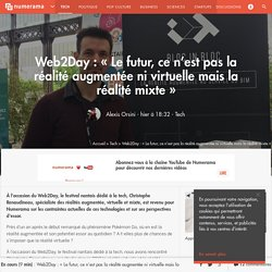 Web2Day : « Le futur, ce n'est pas la réalité augmentée ni virtuelle mais la réalité mixte » - Tech