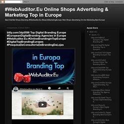 bitly.com/3dy0598 Top Digital Branding Europe #EuropeanDigitalBranding Agencies in Europe #WebAuditor.Eu #OnlineBrandinginTopEurope #DigitalTopBrandingEuropes #PesquisaDeConsultoriaDeBrandingDaLojas