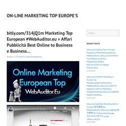 bitly.com/314jQ1m Marketing Top European #WebAuditor.eu » Affari Pubblicità Best Online to Business e Business…