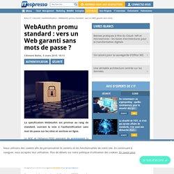 WebAuthn promu standard : vers un Web garanti sans mots de passe ?