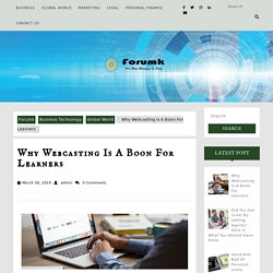 Why Webcasting Is A Boon For Learners - Forumk