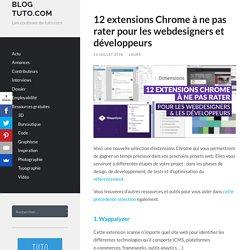 12 extensions Chrome à ne pas rater pour webdesigners & développeurs