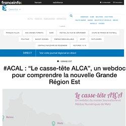 """#ACAL : """"Le casse-tête ALCA"""", un webdoc pour comprendre la nouvelle Grande Région Est - France 3 Grand Est"""
