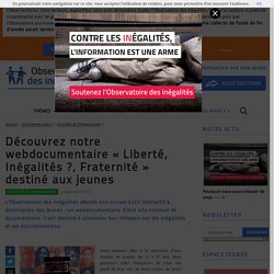 Découvrez notre webdocumentaire «Liberté, Inégalités?, Fraternité» destiné aux jeunes