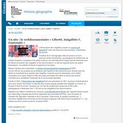 Un site : le webdocumentaire « Liberté, Inégalités ?, Fraternité »-Histoire-géographie-Éduscol