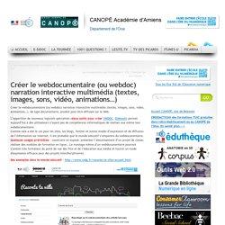 Créer le webdocumentaire (ou webdoc) narration interactive multimédia (textes, images, sons, vidéo, animations…)