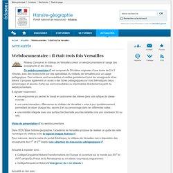 Webdocumentaire : Il était trois fois Versailles-Histoire-géographie-Éduscol