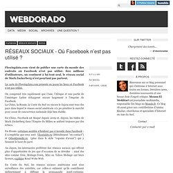 RÉSEAUX SOCIAUX - Où Facebook n'est pas utilisé?