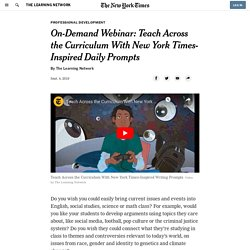 On-Demand Webinar: Teach Across the Curriculum With New York Times-Inspired Daily Prompts