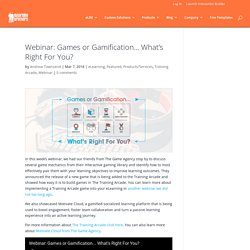 Webinar: Games or Gamification… What's Right For You?