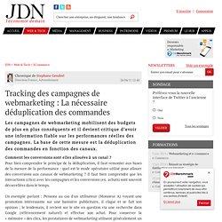 Avis d'expert : Tracking des campagnes de webmarketing : La nécessaire déduplication des commandes par Stephane Gendrel – Tribune e-Business