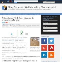Webmarketing B2B: 5 étapes clés avant de prospecter sur Internet