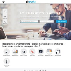 Offres d'emploi webmarketing, emploi e-commerce et recrutement e-marketing | E-works.fr