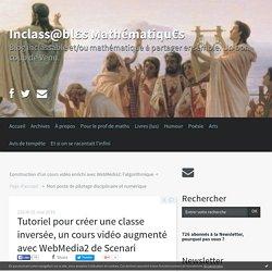 Tutoriel pour créer une classe inversée, un cours vidéo augmenté avec WebMedia2 de Scenari - Inclass@blεs Mathématiqu€s