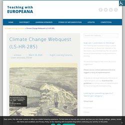 Climate Change Webquest (LS-HR-285) - Teaching With Europeana