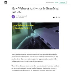 How Webroot Anti-virus Is Beneficial For Us? - More George - Medium