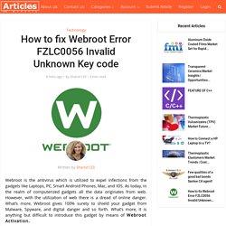 How to fix Webroot Error FZLC0056 Invalid Unknown Key code
