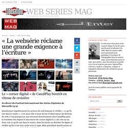 «La websérie réclame une grande exigence à l'écriture »