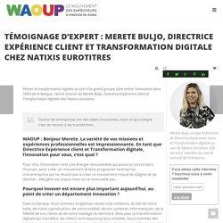 Websérie Innovation - Episode 4 - Témoignage de Merete Buljo, Innovation chez Natixis