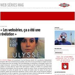 « Les webséries, ça a été une révélation» - Web Series Mag