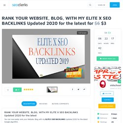 RANK YOUR WEBSITE, BLOG, WITH MY ELITE X SEO BACKLINKS Updated 2020 for the latest for $6
