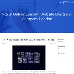 Have A New Website To Be Designed: Follow These Trends -