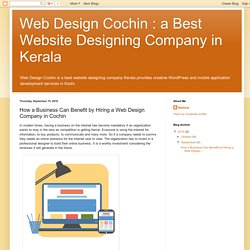 Web Design Cochin : a Best Website Designing Company in Kerala: How a Business Can Benefit by Hiring a Web Design Company in Cochin
