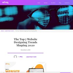 The Top 7 Website Designing Trends Shaping 2020 – Efrog
