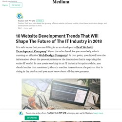 10 Website Development Trends That Will Shape The Future of The IT Industry in 2018 - Fraction Tech @ Medium