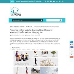 Tổng hợp những website download thư viện người Photoshop MIỄN PHÍ với số lượng lớn