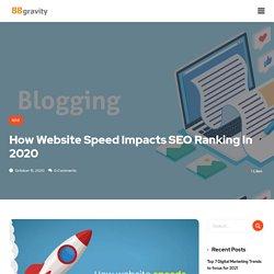 How Website Speeds Impacts SEO Ranking In 2020 - 88gravity SEO Company