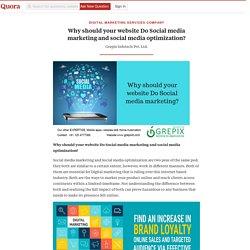 Why should your website Do Social media marketing and social media optimization?