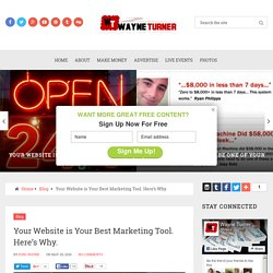 Your Website is Your Best Marketing Tool. Here's Why. - Wayne Turner