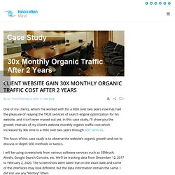 Client Website Gain 30x Monthly Organic Traffic Cost After 2 Years