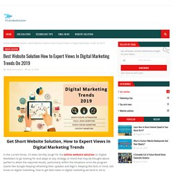 Best Website Solution How to Expert Views In Digital Marketing Trends On 2019