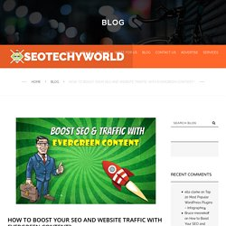 How to Boost Your SEO and Website Traffic with Evergreen Content?